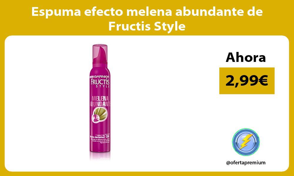 Espuma efecto melena abundante de Fructis Style