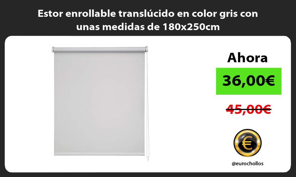Estor enrollable translúcido en color gris con unas medidas de 180x250cm