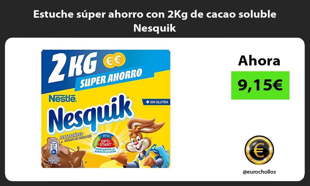 Estuche súper ahorro con 2Kg de cacao soluble Nesquik