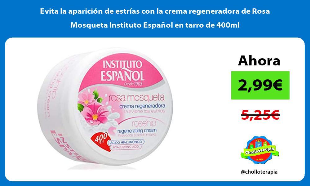 Evita la aparición de estrías con la crema regeneradora de Rosa Mosqueta Instituto Español en tarro de 400ml