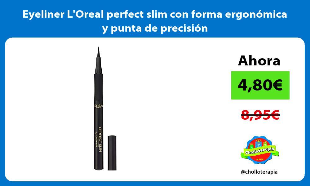 Eyeliner LOreal perfect slim con forma ergonómica y punta de precisión