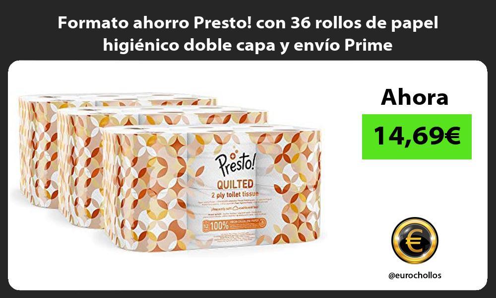 Formato ahorro Presto con 36 rollos de papel higiénico doble capa y envío Prime