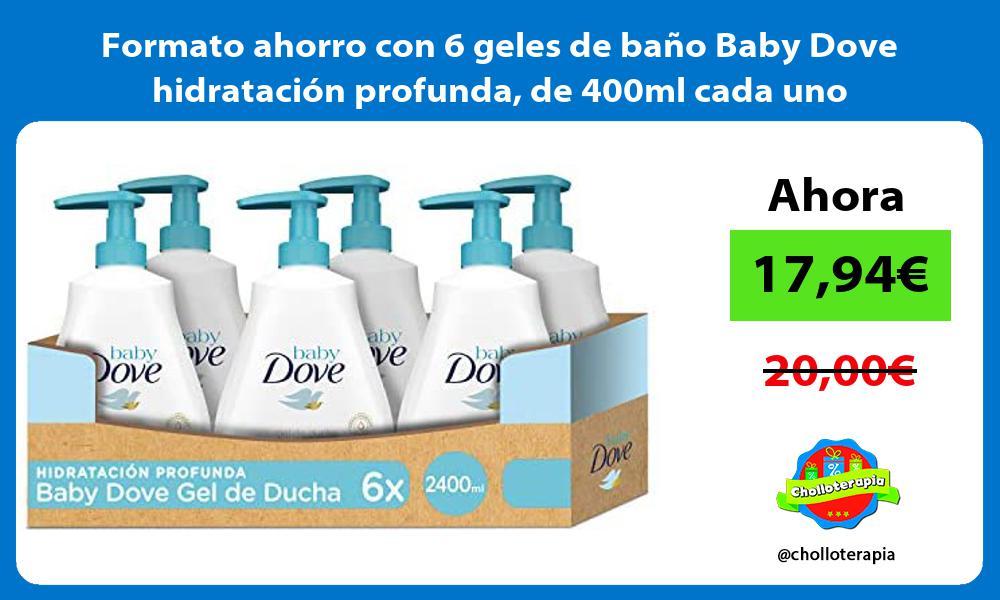 Formato ahorro con 6 geles de baño Baby Dove hidratación profunda de 400ml cada uno