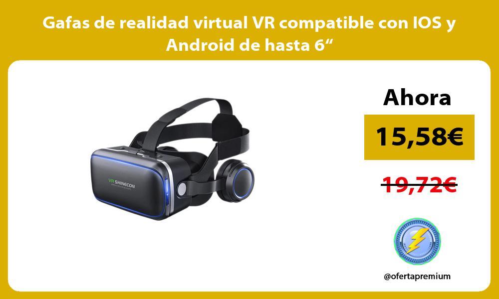 """Gafas de realidad virtual VR compatible con IOS y Android de hasta 6"""""""