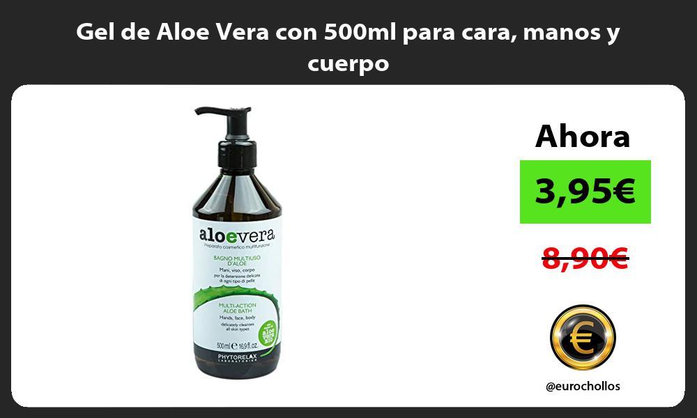 Gel de Aloe Vera con 500ml para cara manos y cuerpo