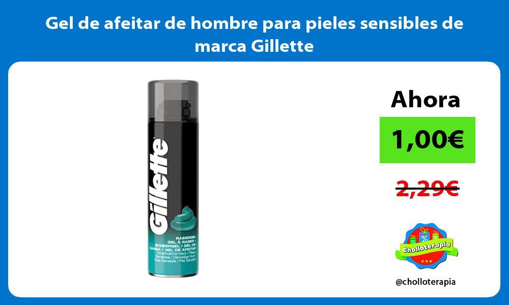 Gel de afeitar de hombre para pieles sensibles de marca Gillette