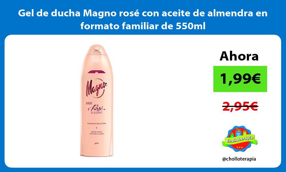 Gel de ducha Magno rosé con aceite de almendra en formato familiar de 550ml