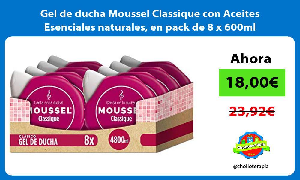 Gel de ducha Moussel Classique con Aceites Esenciales naturales en pack de 8 x 600ml