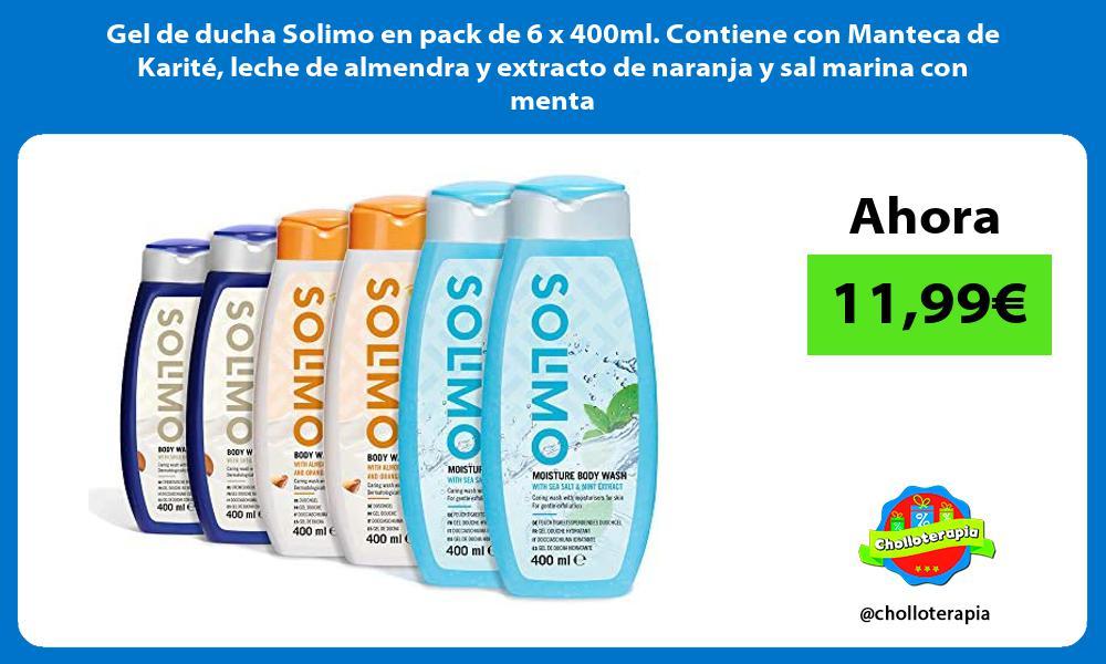 Gel de ducha Solimo en pack de 6 x 400ml Contiene con Manteca de Karité leche de almendra y extracto de naranja y sal marina con menta