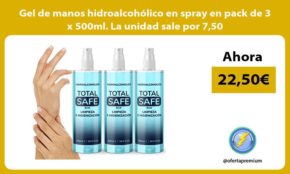 Gel de manos hidroalcohólico en spray en pack de 3 x 500ml La unidad sale por 750