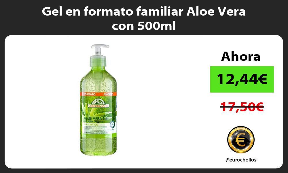Gel en formato familiar Aloe Vera con 500ml