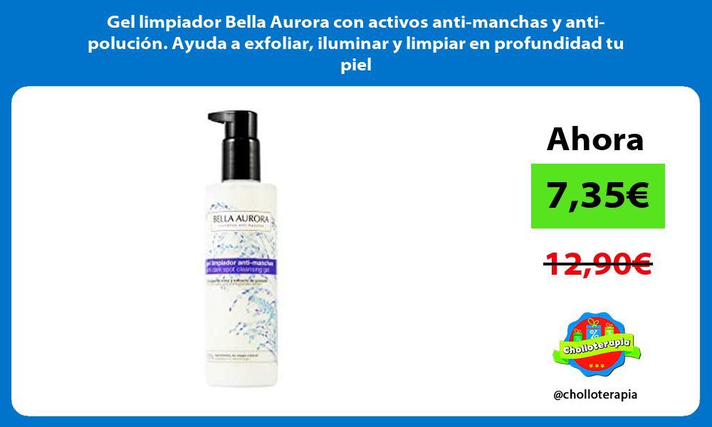Gel limpiador Bella Aurora con activos anti manchas y anti polución Ayuda a exfoliar iluminar y limpiar en profundidad tu piel