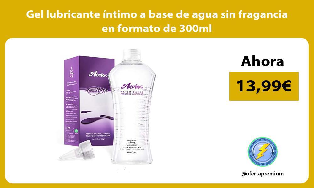 Gel lubricante íntimo a base de agua sin fragancia en formato de 300ml