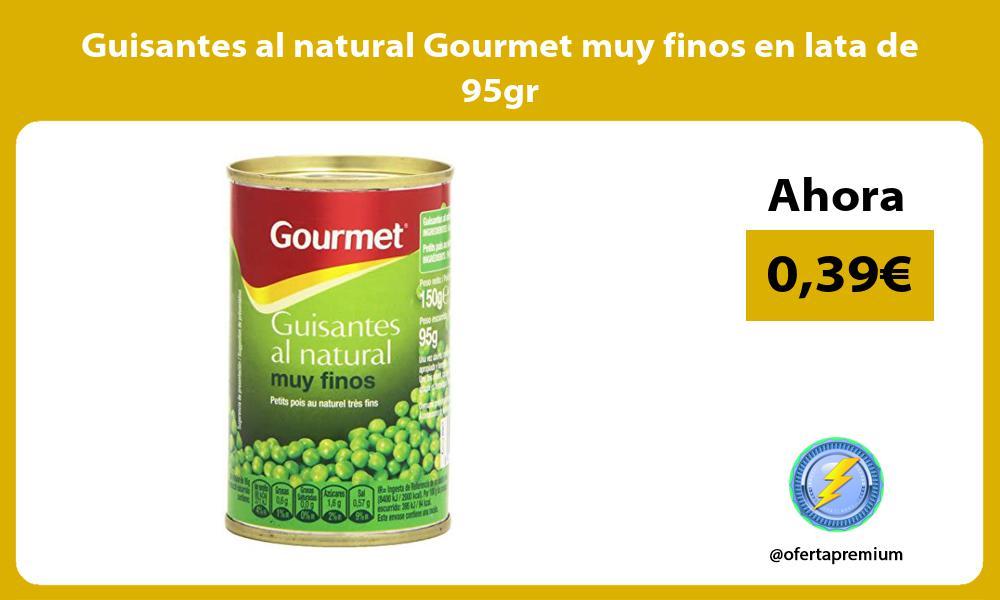 Guisantes al natural Gourmet muy finos en lata de 95gr