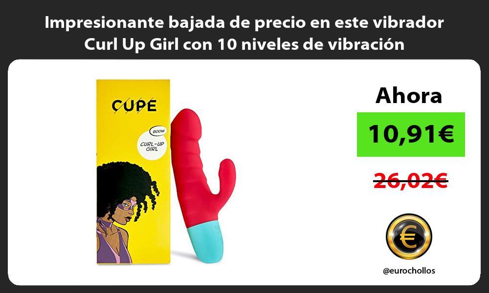 Impresionante bajada de precio en este vibrador Curl Up Girl con 10 niveles de vibración