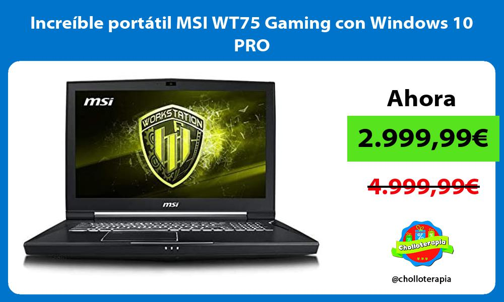 Increíble portátil MSI WT75 Gaming con Windows 10 PRO