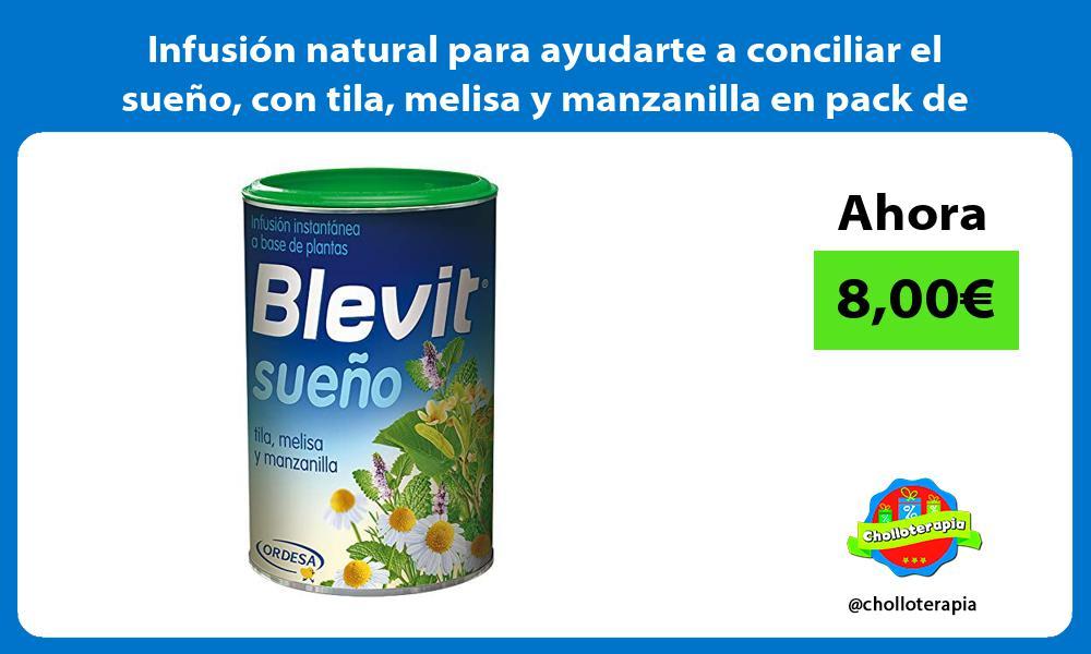 Infusión natural para ayudarte a conciliar el sueño con tila melisa y manzanilla en pack de 150gr