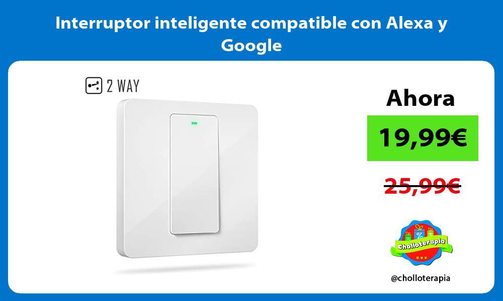 Interruptor inteligente compatible con Alexa y Google