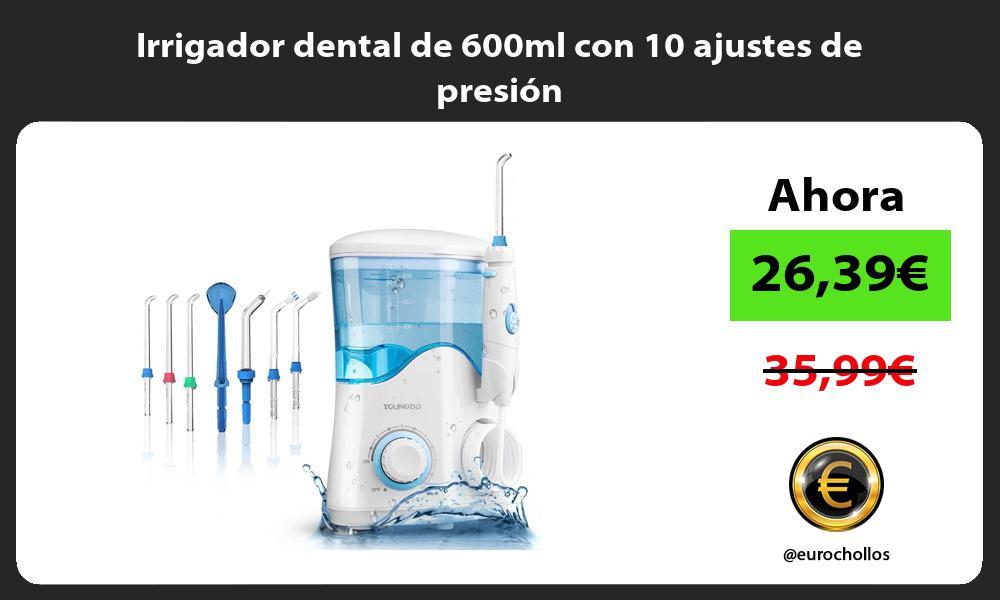 Irrigador dental de 600ml con 10 ajustes de presión