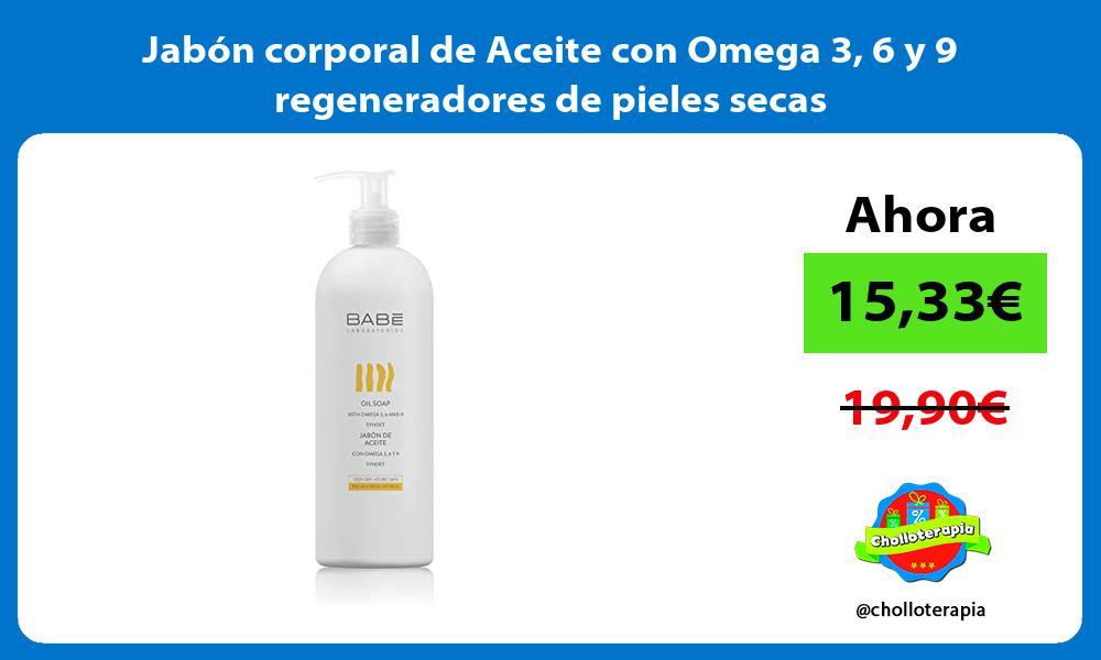 Jabón corporal de Aceite con Omega 3 6 y 9 regeneradores de pieles secas