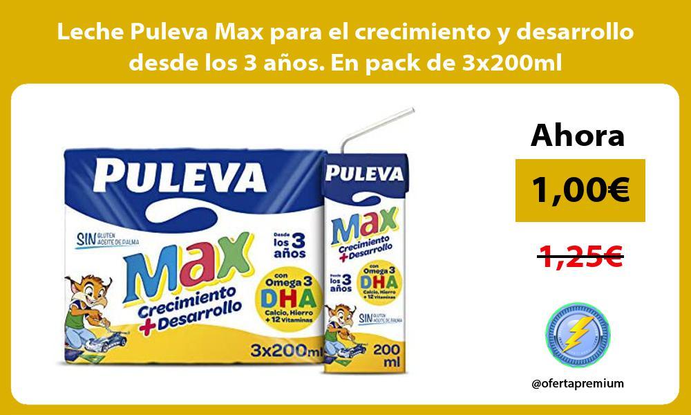Leche Puleva Max para el crecimiento y desarrollo desde los 3 años En pack de 3x200ml