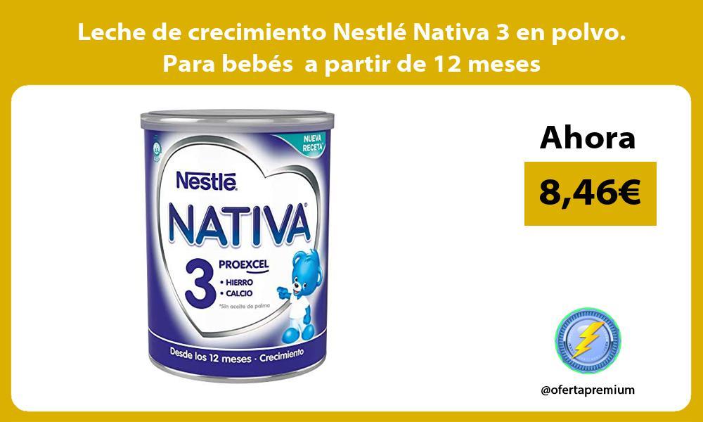 Leche de crecimiento Nestlé Nativa 3 en polvo Para bebés a partir de 12 meses