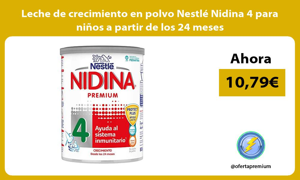 Leche de crecimiento en polvo Nestlé Nidina 4 para niños a partir de los 24 meses