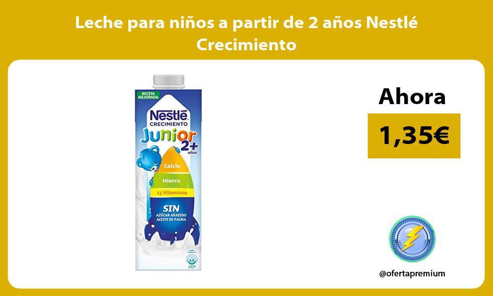 Leche para niños a partir de 2 años Nestlé Crecimiento