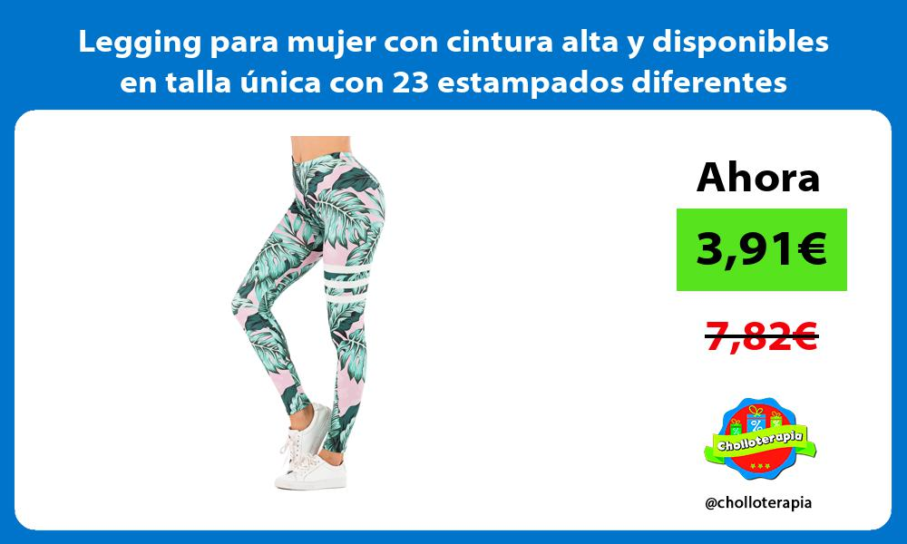 Legging para mujer con cintura alta y disponibles en talla única con 23 estampados diferentes