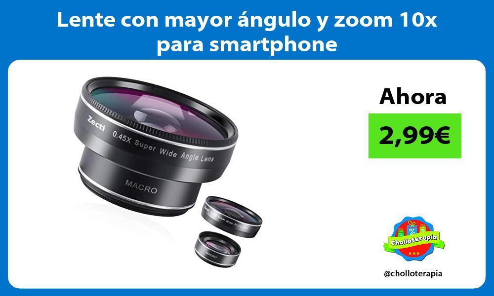 Lente con mayor ángulo y zoom 10x para smartphone