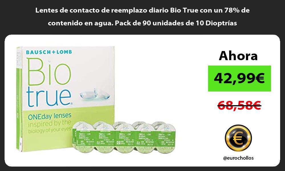 Lentes de contacto de reemplazo diario Bio True con un 78 de contenido en agua Pack de 90 unidades de 10 Dioptrías