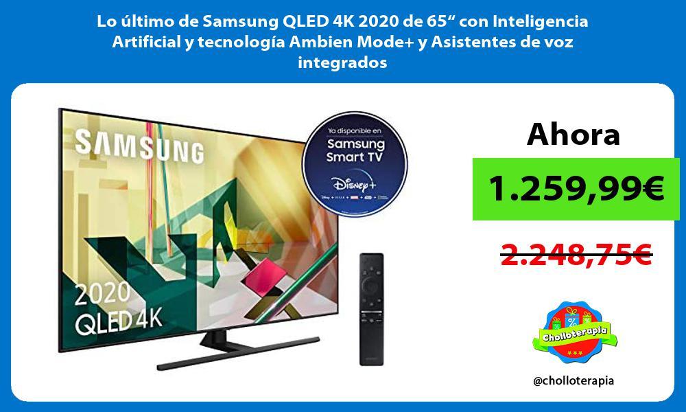 """Lo último de Samsung QLED 4K 2020 de 65"""" con Inteligencia Artificial y tecnología Ambien Mode y Asistentes de voz integrados"""