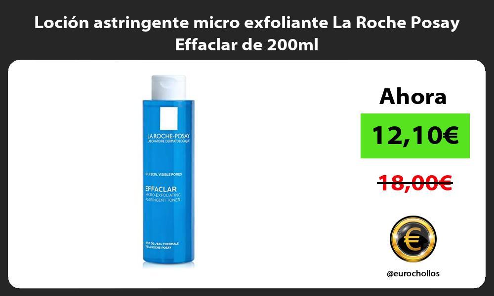 Loción astringente micro exfoliante La Roche Posay Effaclar de 200ml