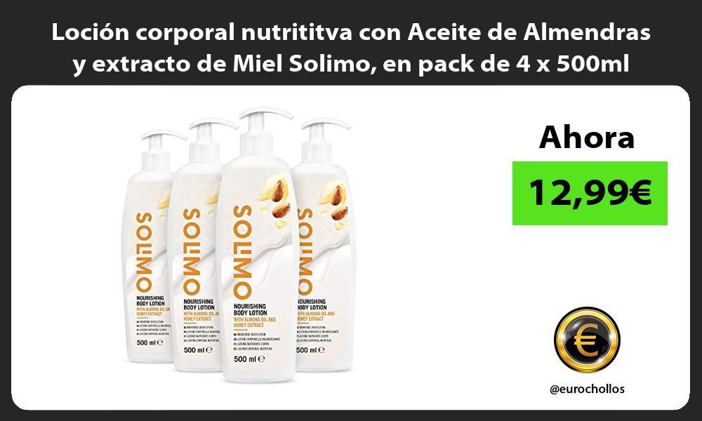 Loción corporal nutrititva con Aceite de Almendras y extracto de Miel Solimo en pack de 4 x 500ml