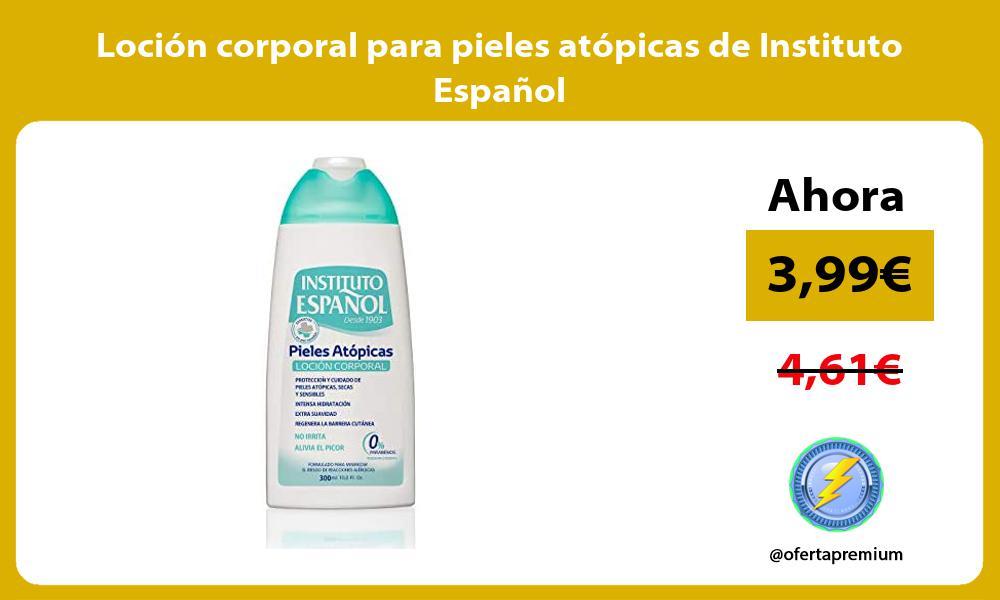 Loción corporal para pieles atópicas de Instituto Español