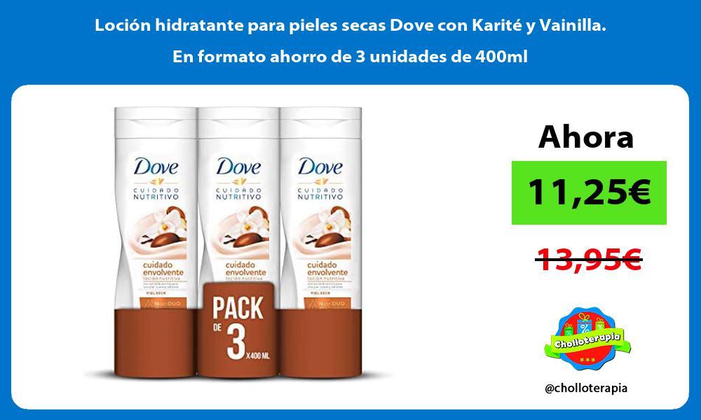 Loción hidratante para pieles secas Dove con Karité y Vainilla En formato ahorro de 3 unidades de 400ml