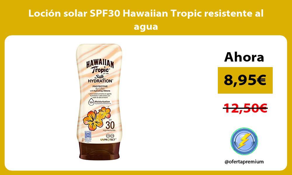 Loción solar SPF30 Hawaiian Tropic resistente al agua