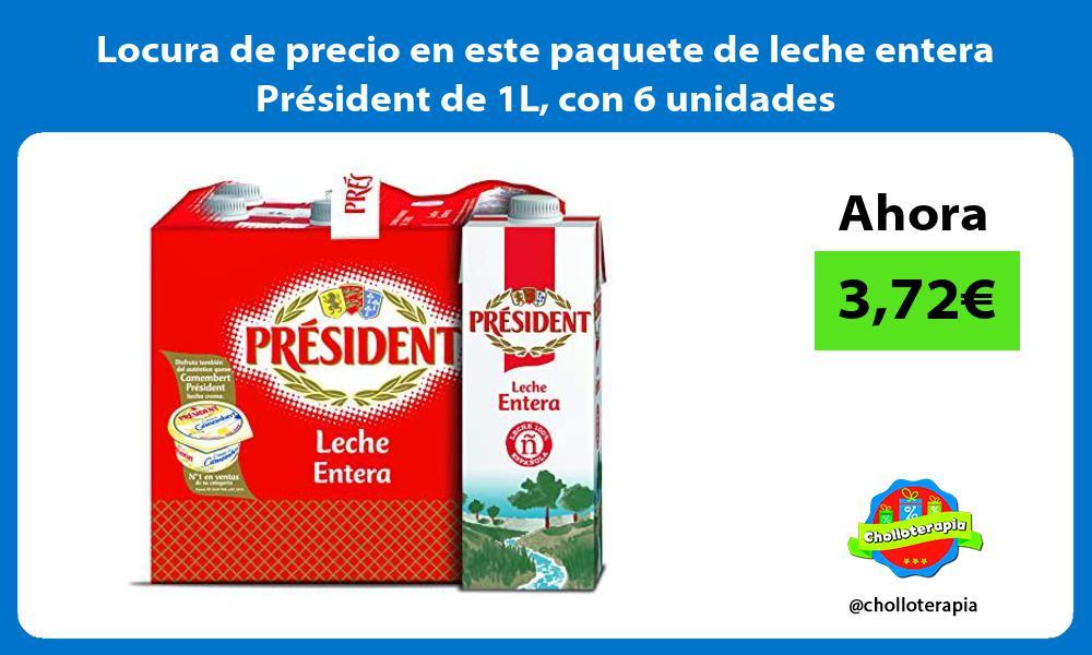 Locura de precio en este paquete de leche entera Président de 1L con 6 unidades