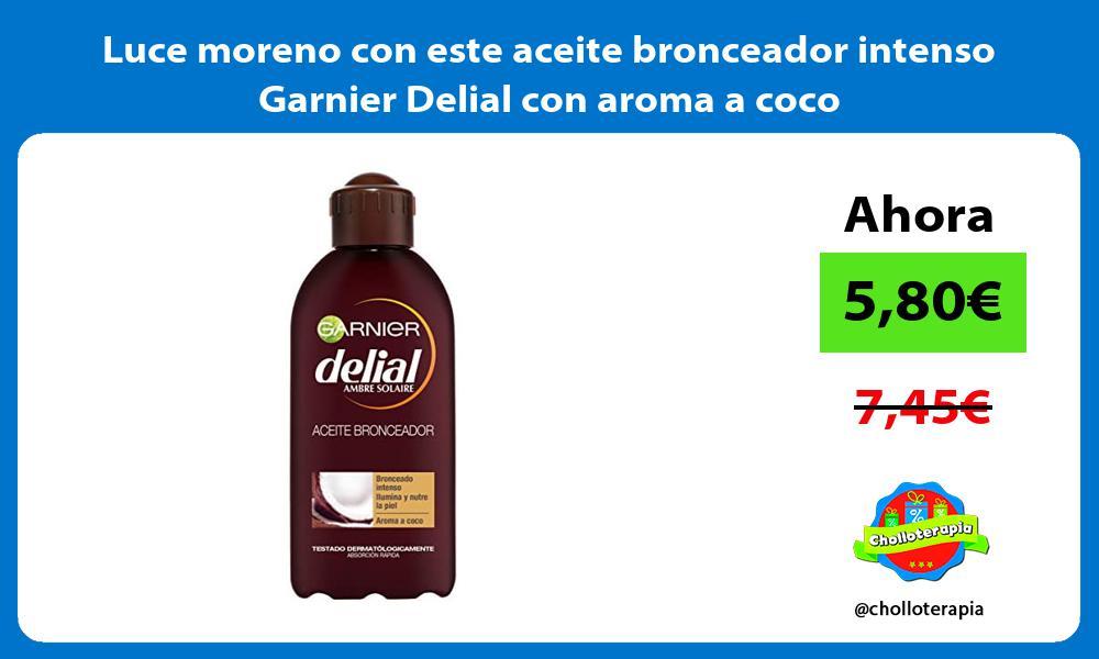 Luce moreno con este aceite bronceador intenso Garnier Delial con aroma a coco