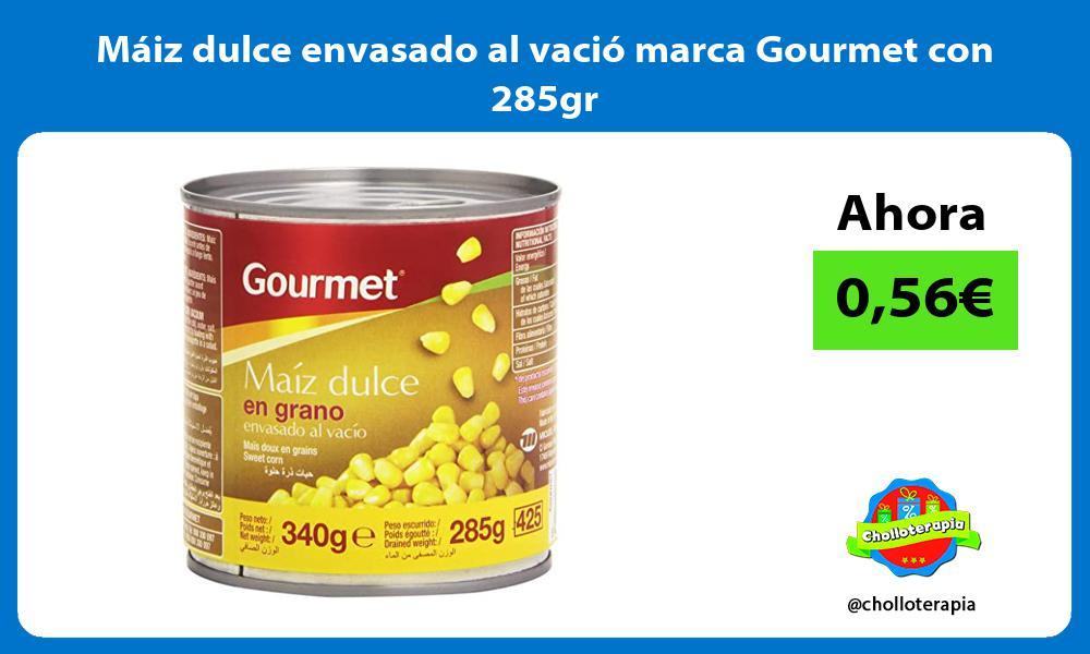 Máiz dulce envasado al vació marca Gourmet con 285gr