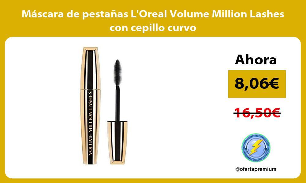 Máscara de pestañas LOreal Volume Million Lashes con cepillo curvo