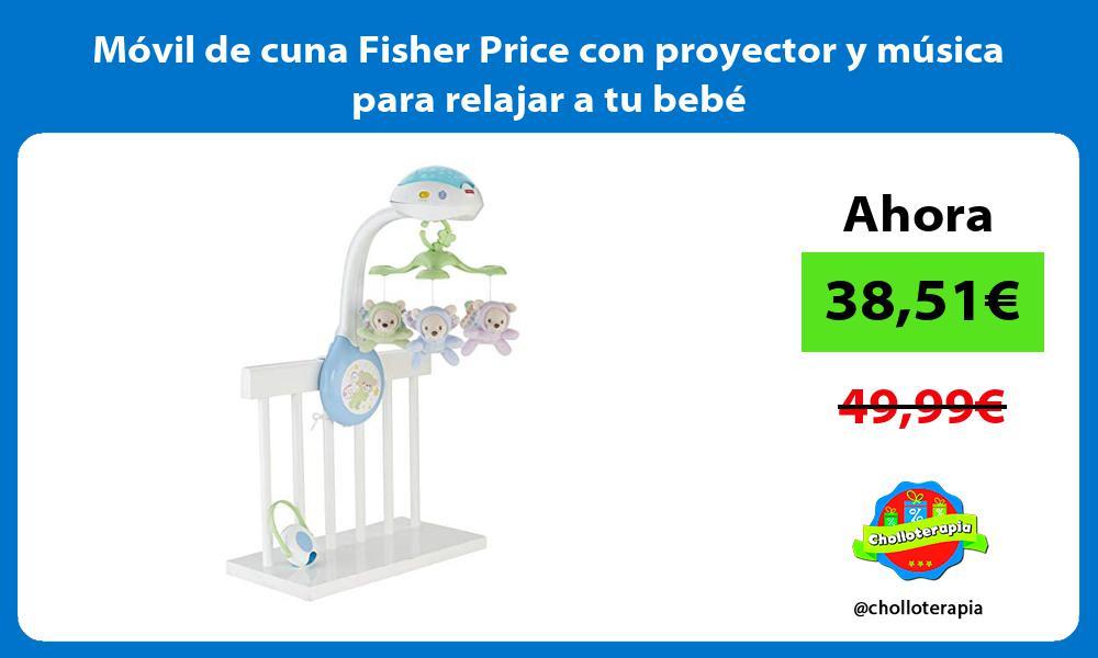 Móvil de cuna Fisher Price con proyector y música para relajar a tu bebé