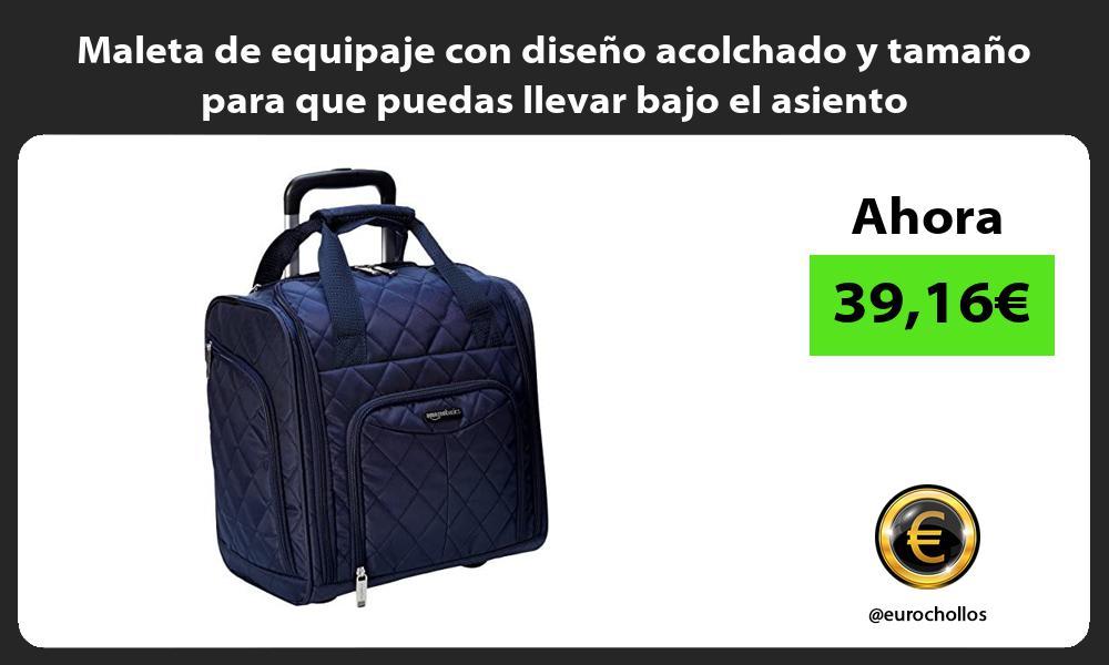 Maleta de equipaje con diseño acolchado y tamaño para que puedas llevar bajo el asiento