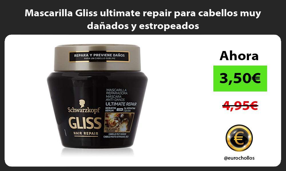 Mascarilla Gliss ultimate repair para cabellos muy dañados y estropeados