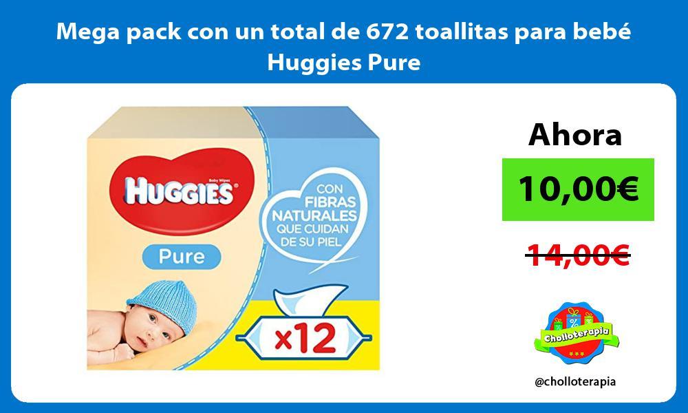 Mega pack con un total de 672 toallitas para bebé Huggies Pure