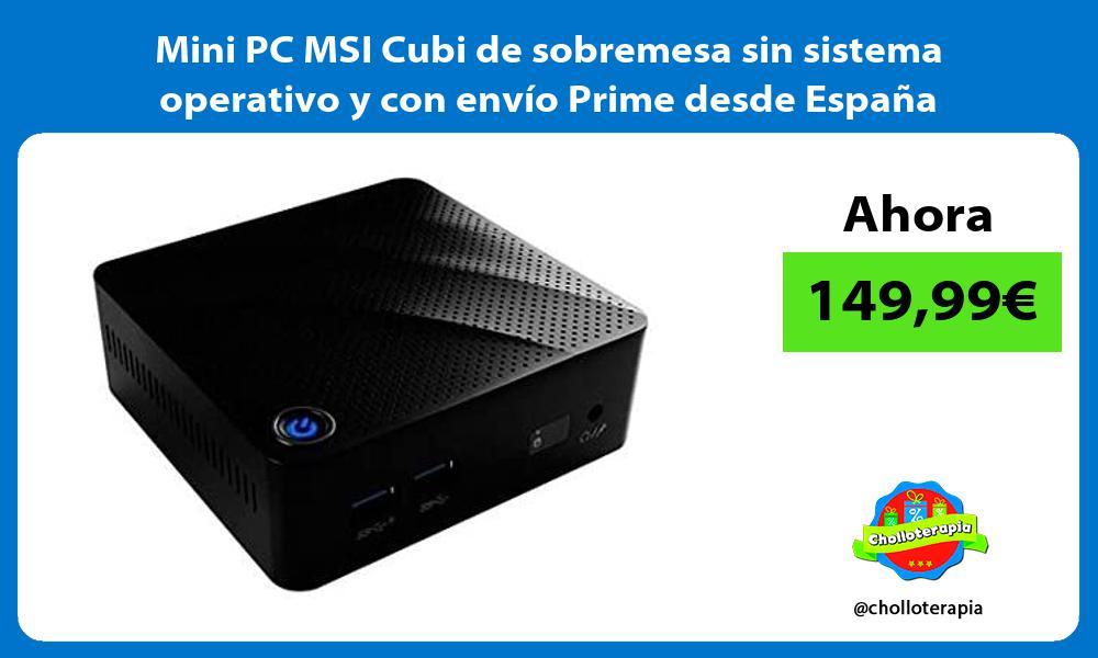 Mini PC MSI Cubi de sobremesa sin sistema operativo y con envío Prime desde España