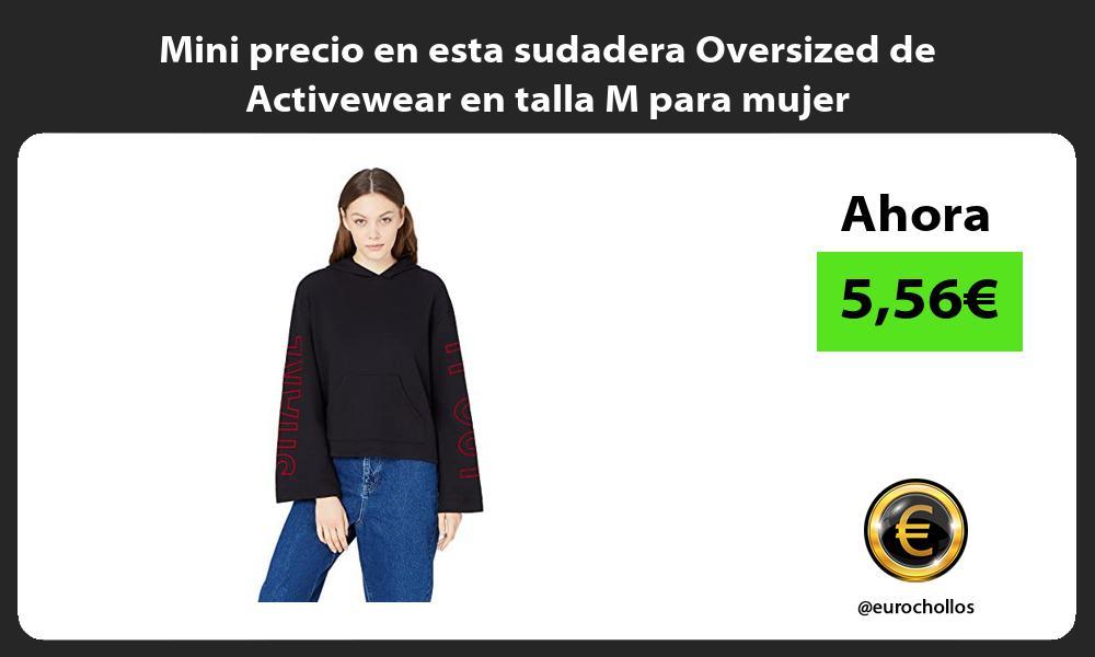 Mini precio en esta sudadera Oversized de Activewear en talla M para mujer