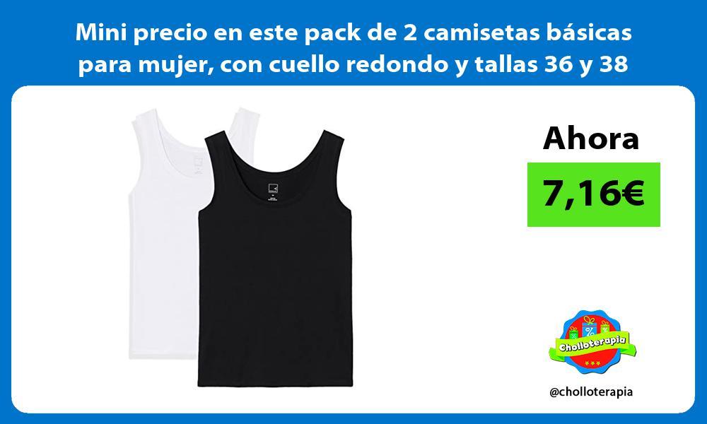 Mini precio en este pack de 2 camisetas básicas para mujer con cuello redondo y tallas 36 y 38