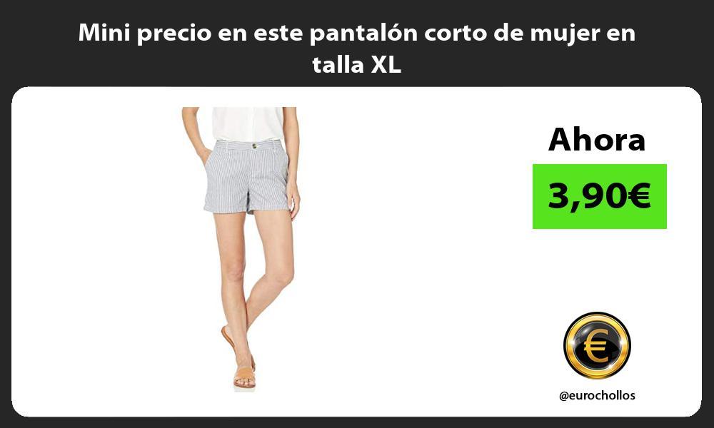 Mini precio en este pantalón corto de mujer en talla XL