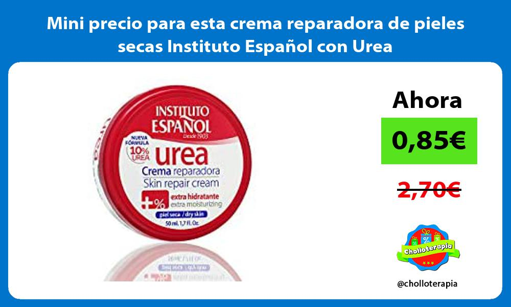 Mini precio para esta crema reparadora de pieles secas Instituto Español con Urea